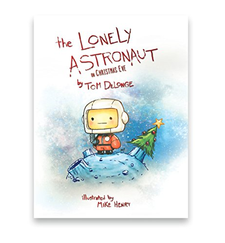The Lonely Astronaut on Christmas Eve (The Lonely Astronaut On Christmas Eve Hardcover)