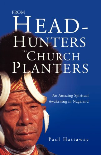 - From Head-Hunters to Church Planters: An Amazing Spiritual Awakening in Nagaland
