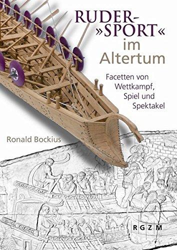 Ruder-'Sport' im Altertum: Facetten von Wettkampf, Spiel und Spektakel (Mosaiksteine. Forschungen Am Romisch-Germanischen Zentralmus) (German Edition)