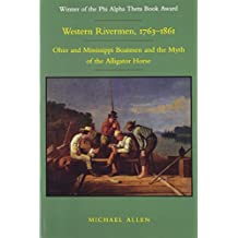 Western Rivermen, 1763--1861: Ohio and Mississippi Boatmen and the Myth of the Alligator Horse