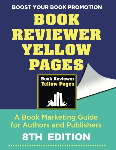 the-book-reviewer-yellow-pages-a-book-marketing-guide-for-authors-and-publishers-8th-edition