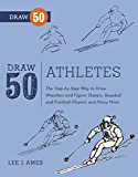 Draw 50 Athletes: The Step-by-Step Way to Draw Wrestlers and Figure Skaters, Baseball and Football Players, and Many…