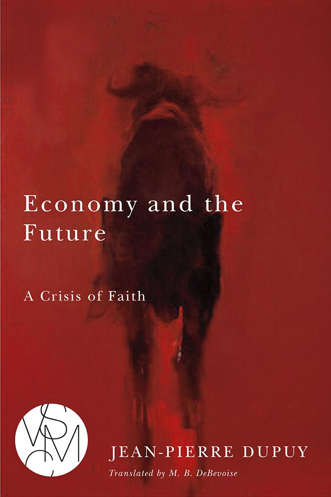Economy and the Future: A Crisis of Faith (Studies in Violence, Mimesis, Culture)