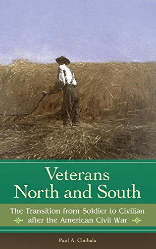 Veterans North and South: The Transition from Soldier to Civilian after the American Civil War (Reflections on the Civil