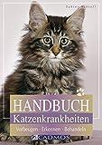Handbuch Katzenkrankheiten: Vorbeugen - Erkennen - Behandeln (Cadmos Heimtierbuch)