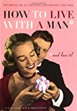 How to Live with a Man... and Love It!, Jennifer Worick, 0399530932