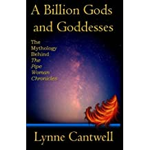 A Billion Gods and Goddesses: The Mythology Behind the Pipe Woman Chronicles (Volume 7)