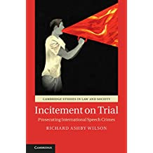 Incitement on Trial: Prosecuting International Speech Crimes (Cambridge Studies in Law and Society)