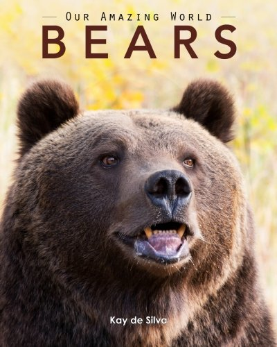 About Bears - Bears: Amazing Pictures & Fun Facts on Animals in Nature (Our Amazing World)