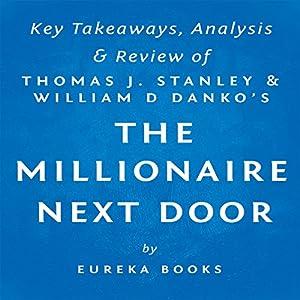 The Millionaire Next Door by Thomas J. Stanley and William D. Danko: Key Takeaways, Analysis, & Review Audiobook