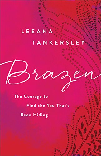 Brazen Heart - Brazen: The Courage to Find the You That's Been Hiding