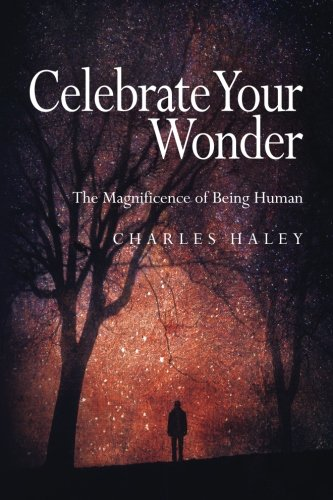 Celebrate Your Wonder  The Magnificence Of Being Human