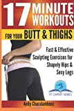 17 Minute Workouts for Your Butt and Thighs, Andy Charalambous, 1499744854