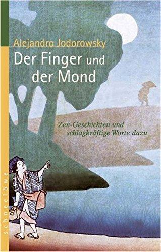 Der Finger und der Mond: Zen-Geschichten und schlagkräftige Worte dazu