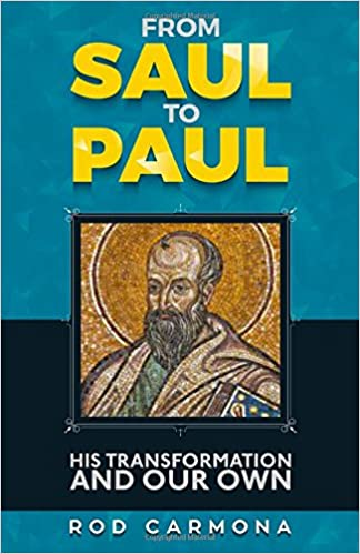 From Saul To Paul His Transformation And Our Own Rod Carmona 9781542554718 Amazon Books