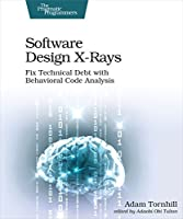 Software Design X-Rays: Fix Technical Debt with Behavioral Code Analysis Front Cover