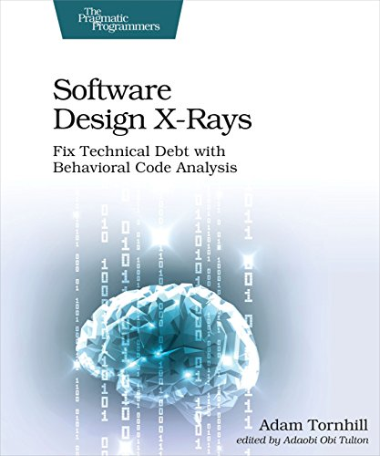 Software Design X-Rays: Fix Technical Debt with Behavioral Code Analysis (Technical Software Analysis)