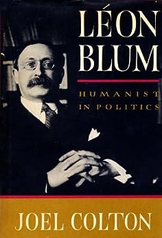 Leon Blum: Humanist in Politics by [Colton, Joel]