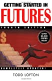 Getting Started in Futures, Todd Lofton, 047140943X