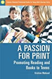 A Passion for Print: Promoting Reading and Books to Teens (Libraries Unlimited Professional Guides for Young Adult Librarians Series)