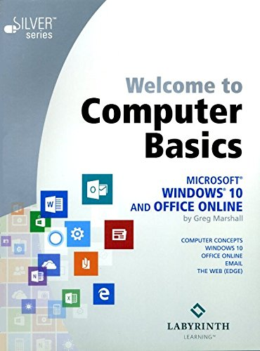 Welcome To Computer Basics: Microsoft Windows 10 and Office -