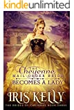 The Cheyenne Mail Order Bride Becomes A Lady: (A Sweet Historical Western Romance) (The Brides of Cheyenne Book 3)