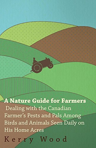 (A Nature Guide for Farmers - Dealing With the Canadian Farmer's Pests and Pals Among Birds and Animals Seen Daily on His Home Acres by Kerry Wood (2011-06-09))