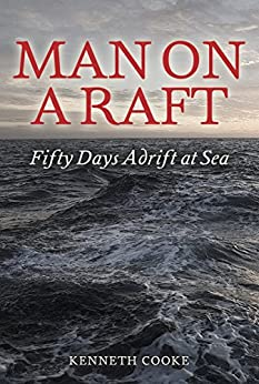 Man on a Raft: Fifty Days Adrift at Sea by [Cooke, Kenneth]