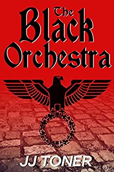 The Black Orchestra (WW2 spy thriller) by [Toner, JJ]