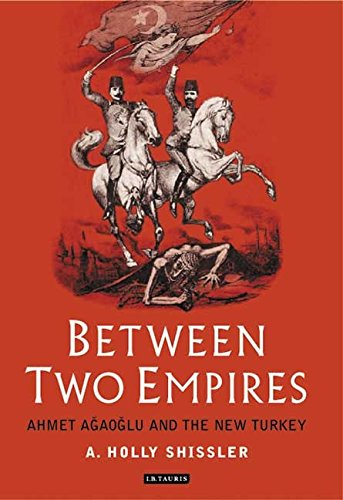 Between Two Empires: Ahmet Agaoglu and the New Turkey by I.B.Tauris
