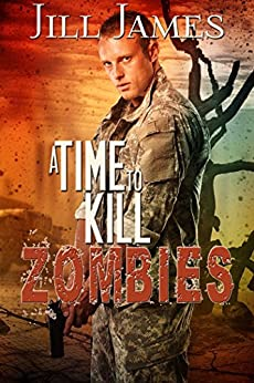 A Time to Kill Zombies (Time of Zombies Book 3) by [James, Jill]