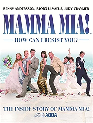 Benny Andersson - Mamma Mia! How Can I Resist You?: The Inside Story Of Mamma Mia! And The Songs Of Abba
