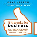 Likeable Business: Why Today's Consumers Demand More and How Leaders Can Deliver Audiobook by Dave Kerpen Narrated by Christopher Prince