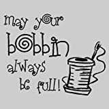 """May your bobbin always be full....Funny Sewing Wall Quote Words Sayings Removable Vinyl Wall Lettering 12"""" X 15"""", Black"""