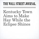 Kentucky Town Aims to Make Hay While the Eclipse Shines | Cameron McWhirter