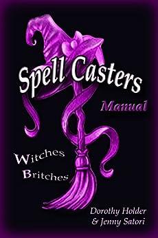 Spell Casters Manual by [Holder, Dorothy , Satori, Jenny]