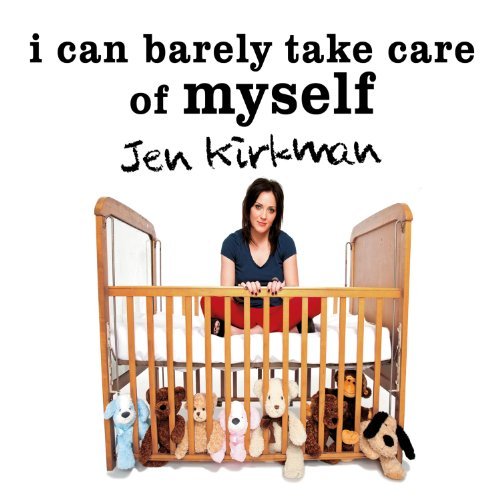 I Can Barely Take Care of Myself: Tales from a Happy Life Without Kids cover