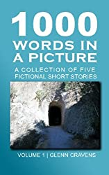 1000 Words in a Picture: A collection of short stories (Volume 1)
