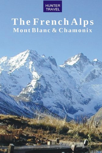 The French Alps: Mont Blanc & Chamonix (Travel Adventures)