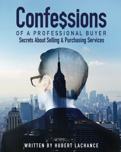Confessions of a professional buyer: The secrets about selling and purchasing services