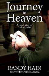 Journey to Heaven: A Road Map for Catholic Men by Randy Hain (2014) Paperback