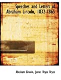 Speeches and Letters of Abraham Lincoln, 1832-1865, James Bryce Bryce Lincoln, 055496905X