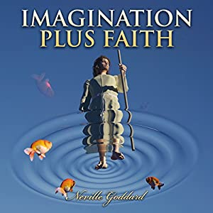 Imagination Plus Faith: Neville Goddard Lectures Audiobook