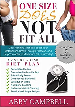 One Size Does Not Fit All Diet Plan: Meal Planning That Will Boost Your Metabolism, Breakthrough Plateaus, and Help You Achieve Maximum Fat Loss Today! by Abby Campbell (2013-01-08)
