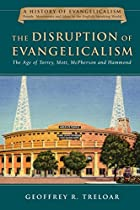 The Disruption of Evangelicalism: The Age of Torrey, Mott, McPherson and Hammond (A History of Evangelicalism)