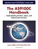 The AS9100C Handbook : Understanding Aviation, Space, and Defense Best Practices, Culliton, James and Deb, Sushant, 193282832X