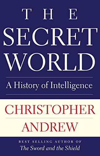 The Secret World: A History of Intelligence (Henry L. Stimson Lectures) (World Best Secret Intelligence Services)
