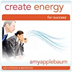 Create Energy for Success (Self-Hypnosis & Meditation): Take Action & Reach Your Goals | Amy Applebaum