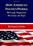 img - for How American Politics Works: Philosophy, Pragmatism, Personality and Profit by Richard J. Gelm (2008-11-01) book / textbook / text book