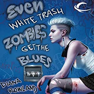Even White Trash Zombies Get the Blues Hörbuch